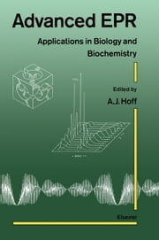 Advanced EPR: Applications in Biology and Biochemistry ebook by Hoff, A.J.