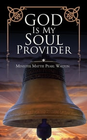 God Is My Soul Provider ebook by Minister Mattie Pearl Walton