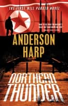 Northern Thunder - A William Parker Mission ebook by Anderson Harp