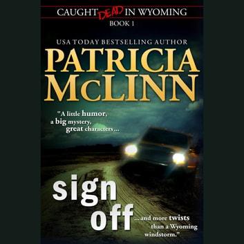Sign Off (Caught Dead in Wyoming, Book 1) audiobook by Patricia McLinn