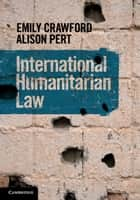 International Humanitarian Law ebook by Emily Crawford,Alison Pert