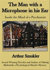 The Man With A Microphone In His Ear ebook by Arthur Smukler MD
