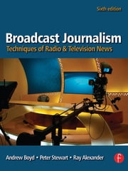 Broadcast Journalism - Techniques of Radio and Television News ebook by Andrew Boyd,Peter Stewart,Ray Alexander
