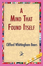 A Mind That Found Itself ebook by Beers, Clifford Whittingham