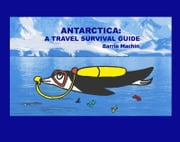 Antarctica: A Travel Survival Guide ebook by Barrie Machin