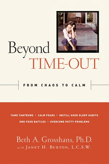 Beyond Time-Out - From Chaos to Calm ebook by Beth A. Grosshans, Ph.D.,Janet H. Burton, L.C.S.W.