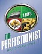 The Perfectionist ebook by Rafe Oropela