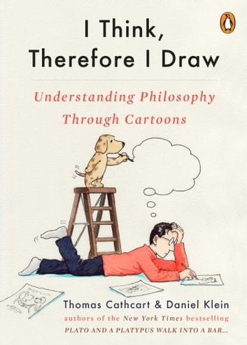 I Think, Therefore I Draw - Understanding Philosophy Through Cartoons ebook by Thomas Cathcart,Daniel Klein