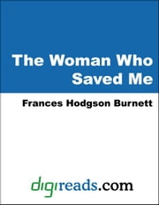 The Woman Who Saved Me ebook by Burnett, Frances Hodgson
