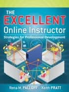 The Excellent Online Instructor - Strategies for Professional Development ebook by Rena M. Palloff, Keith Pratt