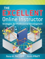 The Excellent Online Instructor - Strategies for Professional Development ebook by Rena M. Palloff,Keith Pratt