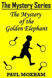 The Mystery of the Golden Elephant - The Mystery Series Short Story, #5 ebook by Paul Moxham