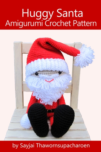 Huggy Santa - Amigurumi Crochet Pattern ebook by Sayjai Thawornsupacharoen