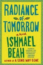 Radiance of Tomorrow ebook by Ishmael Beah