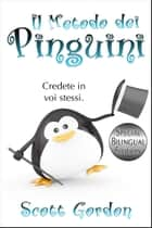 Il Metodo dei Pinguini - Special Bilingual Edition ebook by Scott Gordon