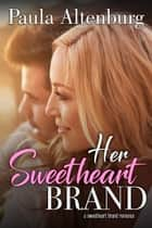 Her Sweetheart Brand ebook by Paula Altenburg