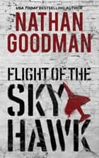 Flight of the Skyhawk - A Thriller ebook by Nathan Goodman