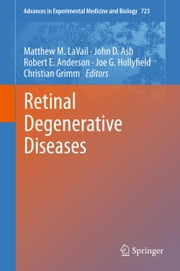 Retinal Degenerative Diseases ebook by Matthew M. LaVail,John Ash,Robert E. Anderson,Joe G. Hollyfield,Christian Grimm