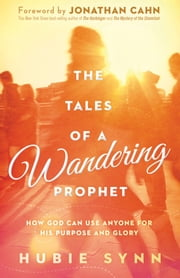 The Tales of A Wandering Prophet - How God Can Use Anyone for His Purpose and Glory ebook by Hubie Synn