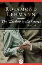 The Weather in the Streets ebook by Rosamond Lehmann