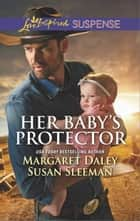 Her Baby's Protector - A Suspenseful Romance of Danger and Faith Saved by the Lawman\Saved by the SEAL ebook by Margaret Daley, Susan Sleeman