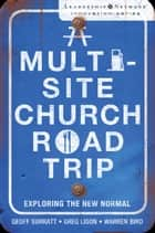A Multi-Site Church Roadtrip - Exploring the New Normal ebook by Geoff Surratt, Greg Ligon, Warren Bird