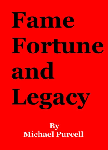 Fame, Fortune and Legacy ebook by M Purcell