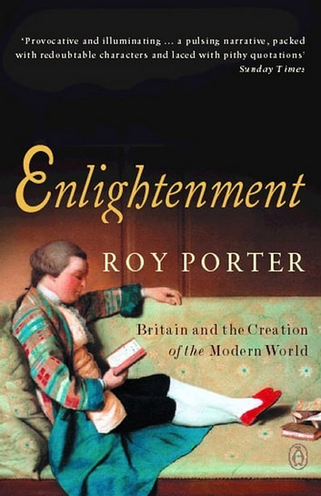 Enlightenment - Britain and the Creation of the Modern World ebook by Roy Porter
