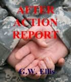 After Action Report ebook by Greg Ellis