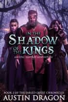 In the Shadow of the Kings (Fabled Quest Chronicles, Book 2) - An Epic Fantasy Adventure ebook by Austin Dragon