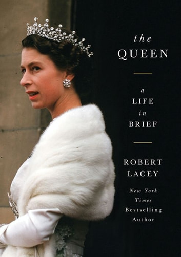 The Queen - A Life in Brief ebook by Robert Lacey