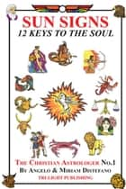 Sun Signs: 12 Keys to the Soul ebook by Angelo Distefano, Miriam Distefano