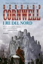 I re del nord ebook by Bernard Cornwell,Donatella Cerutti Pini