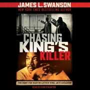 Chasing King's Killer: The Hunt for Martin Luther King, Jr.'s Assassin audiobook by James L. Swanson
