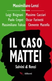 Il caso Mattei (Renzi e Salvini) eBook by Massimiliano Lenzi