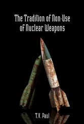 The Tradition of Non-Use of Nuclear Weapons ebook by T.V. Paul