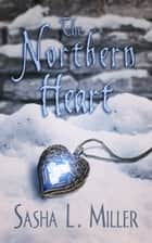 The Northern Heart ebook by Sasha L. Miller