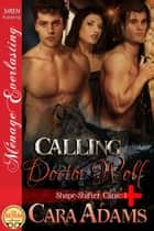 Calling Doctor Wolf ebook by Cara Adams