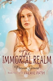 The Faerie Path #4: The Immortal Realm ebook by Frewin Jones