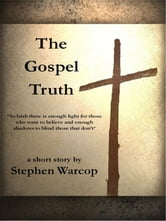 The Gospel Truth ebook by Stephen Warcop