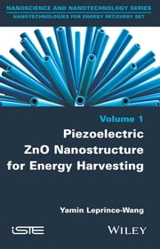 Piezoelectric ZnO Nanostructure for Energy Harvesting, Volume 1 ebook by Yamin Leprince-Wang