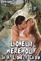 Lonely Werewolf In A Lonely Cabin ebook by Cora Adel