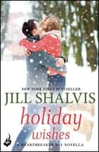 Holiday Wishes: A Heartbreaker Bay Novella ebook by Jill Shalvis
