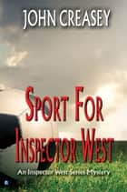 Sport For Inspector West ebook by John Creasey