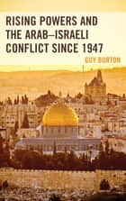 Rising Powers and the Arab–Israeli Conflict since 1947 ebook by Guy Burton