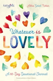 Whatever is Lovely - A 90-Day Devotional Journal ebook by Allia Zobel Nolan