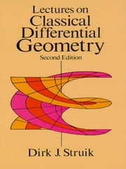 Lectures on Classical Differential Geometry - Second Edition ebook by Dirk J. Struik