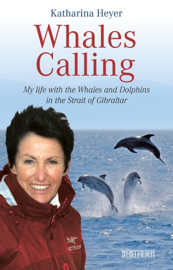 Whales Calling - My life with the Whales and Dolphins in the Strait of Gibraltar ebook by Katharina Heyer,Michèle Sauvain