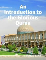 An Introduction to the Glorious Quran ebook by Bahram Samii
