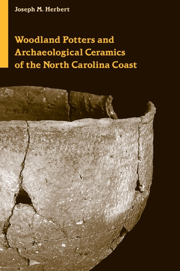 Woodland Potters and Archaeological Ceramics of the North Carolina Coast ebook by Joseph M. Herbert